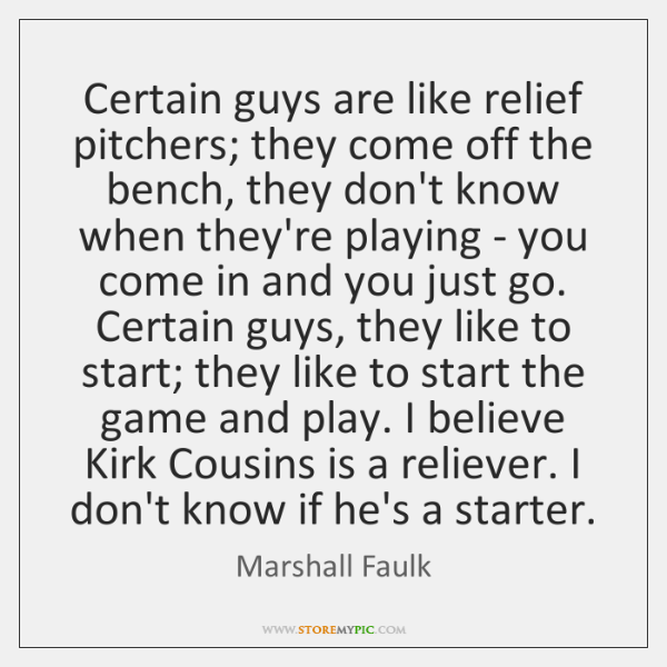 Certain guys are like relief pitchers; they come off the bench, they ...