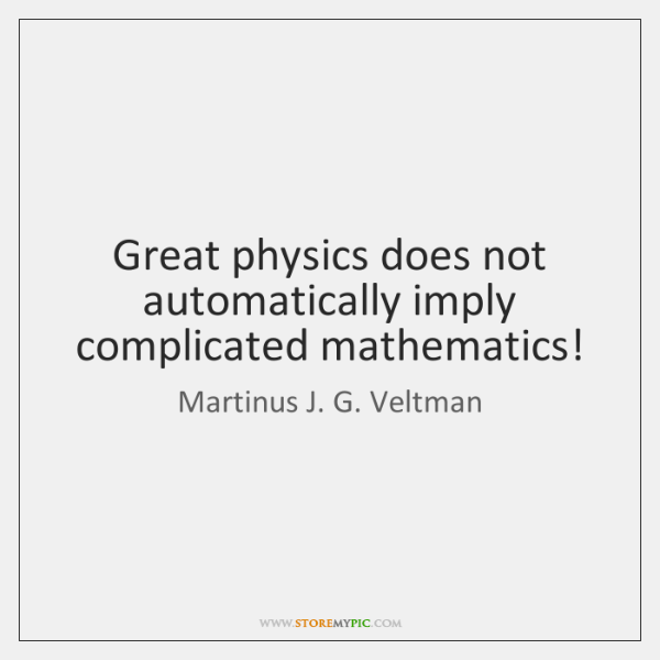 Great physics does not automatically imply complicated mathematics!