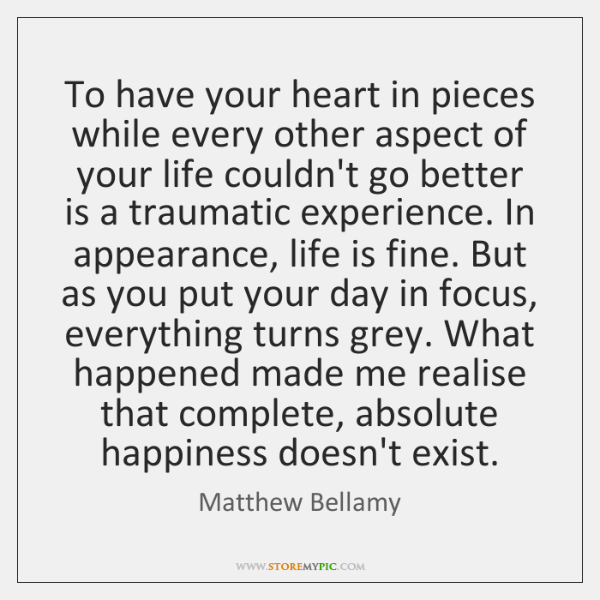 To have your heart in pieces while every other aspect of your ...
