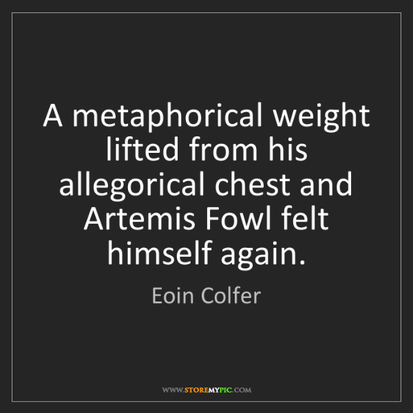 Eoin Colfer: A metaphorical weight lifted from his allegorical chest...