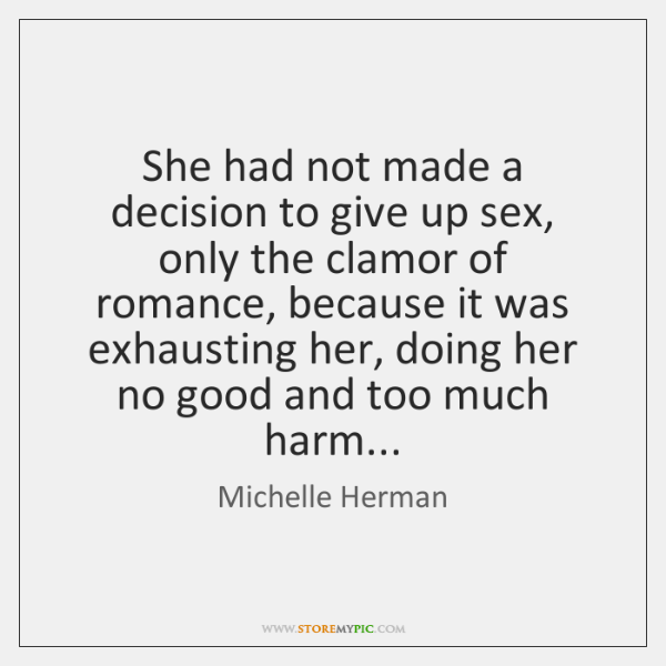 She had not made a decision to give up sex, only the ...