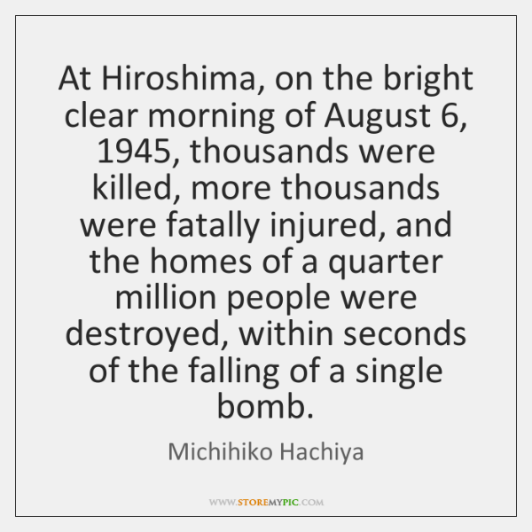 At Hiroshima, on the bright clear morning of August 6, 1945, thousands were killed, ...