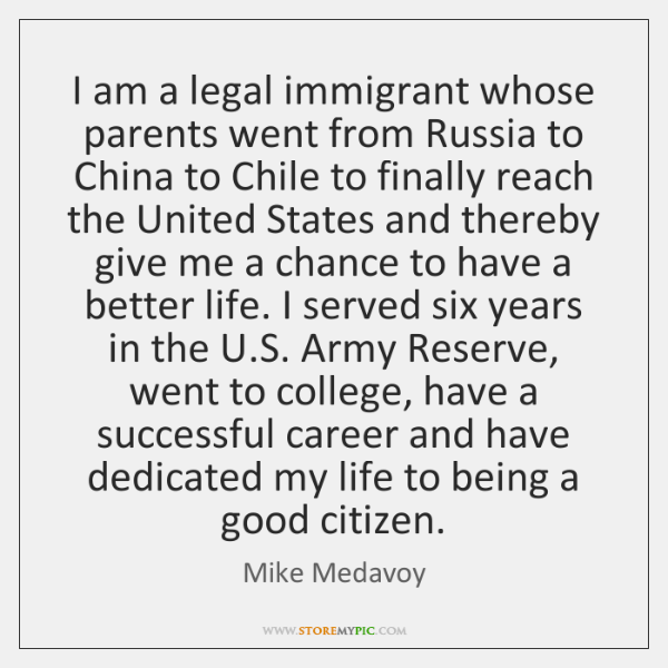 I am a legal immigrant whose parents went from Russia to China ...