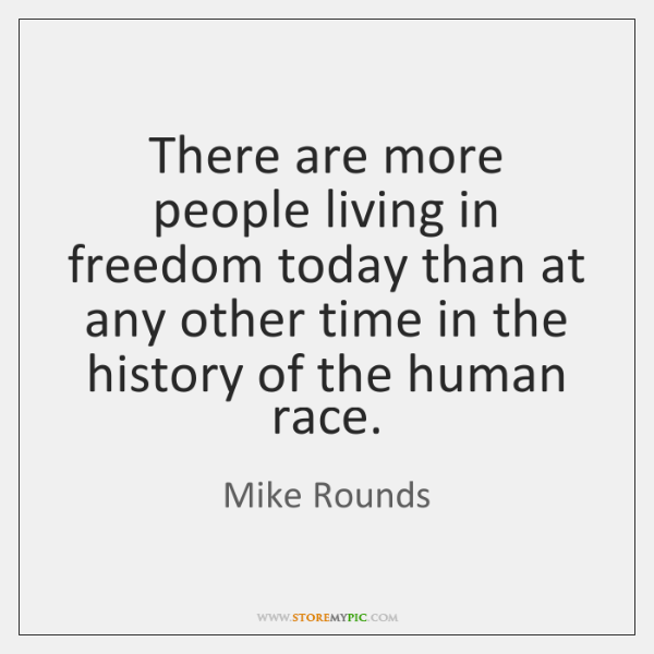 There are more people living in freedom today than at any other ...