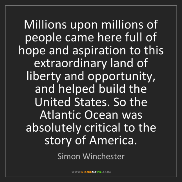 Simon Winchester: Millions upon millions of people came here full of hope...