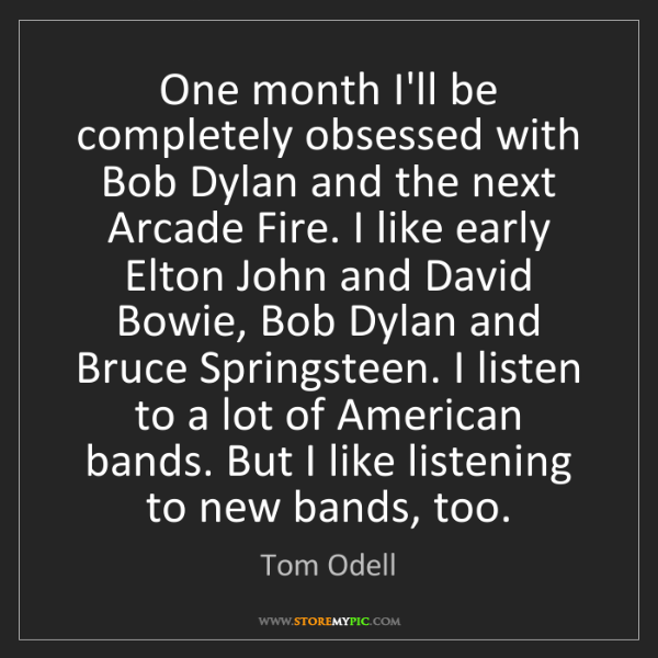 Tom Odell: One month I'll be completely obsessed with Bob Dylan...