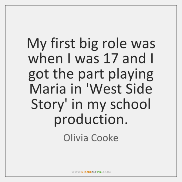 My first big role was when I was 17 and I got the ...