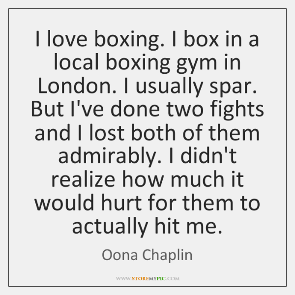 I love boxing. I box in a local boxing gym in London. ...