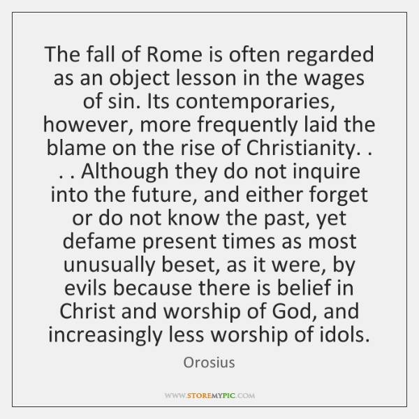 The fall of Rome is often regarded as an object lesson in ...