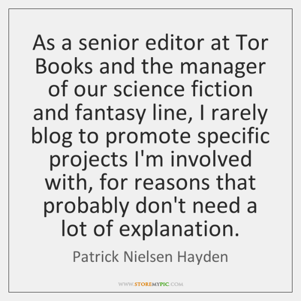 As a senior editor at Tor Books and the manager of our ...