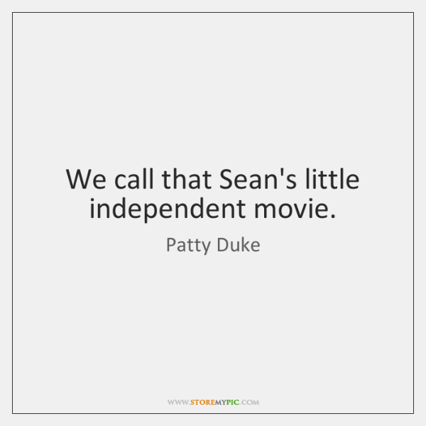 We call that Sean's little independent movie.
