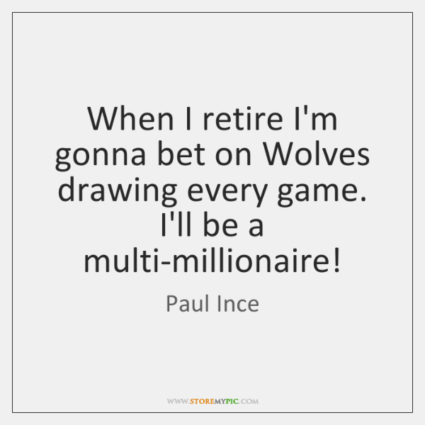 When I retire I'm gonna bet on Wolves drawing every game. I'll ...