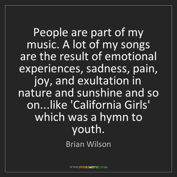 Brian Wilson: People are part of my music. A lot of my songs are the...