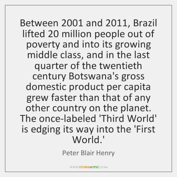 Between 2001 and 2011, Brazil lifted 20 million people out of poverty and into its ...