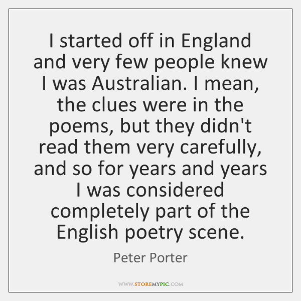 I started off in England and very few people knew I was ...