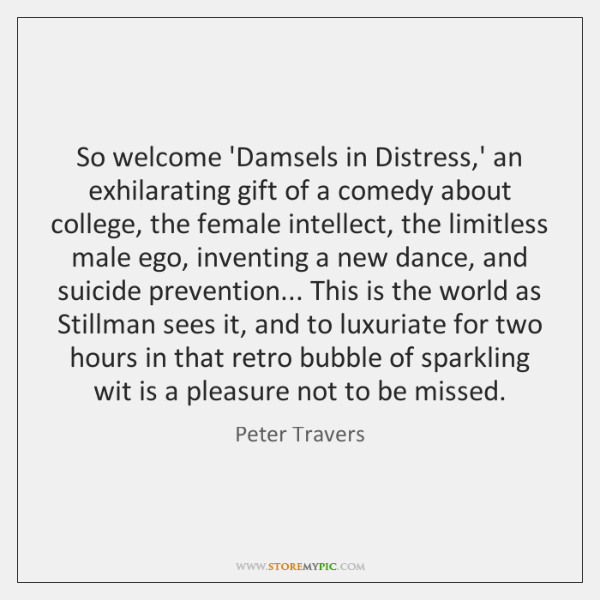 So welcome 'Damsels in Distress,' an exhilarating gift of a comedy ...