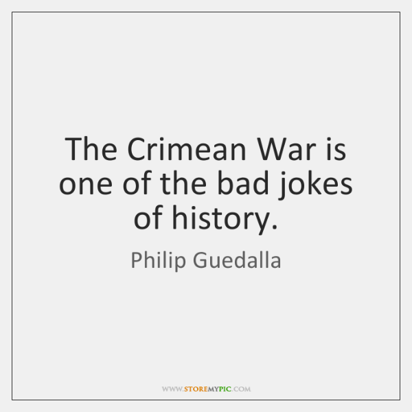 The Crimean War is one of the bad jokes of history.
