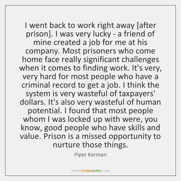 I went back to work right away [after prison]. I was very ...