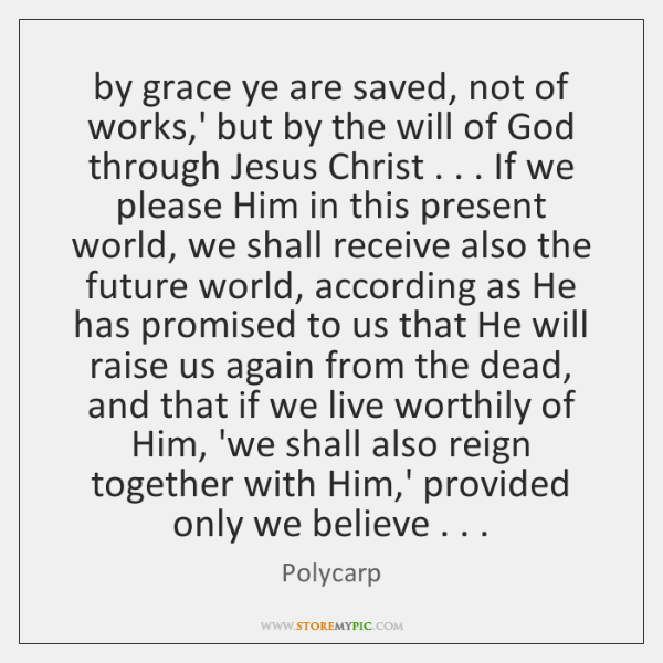 by grace ye are saved, not of works,' but by the ...