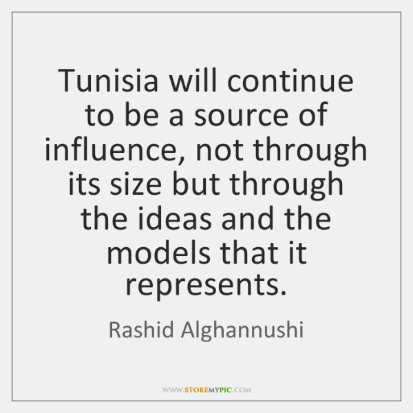 Tunisia will continue to be a source of influence, not through its ...