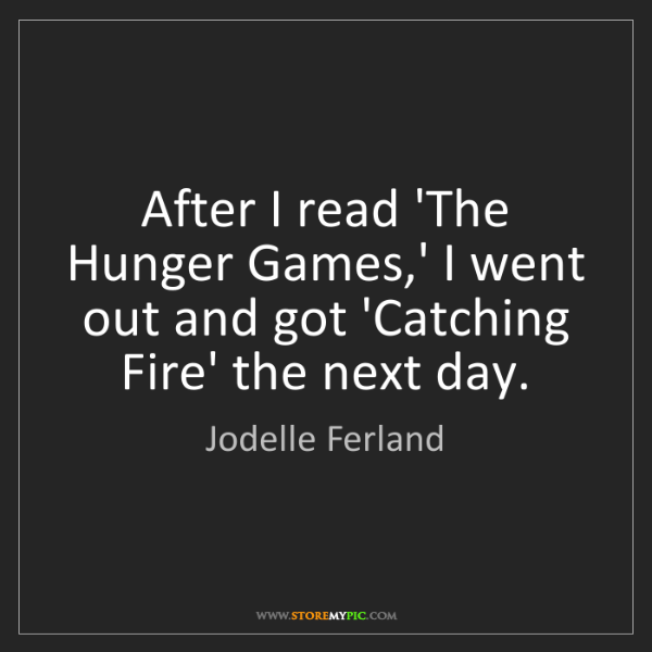 Jodelle Ferland: After I read 'The Hunger Games,' I went out and got 'Catching...