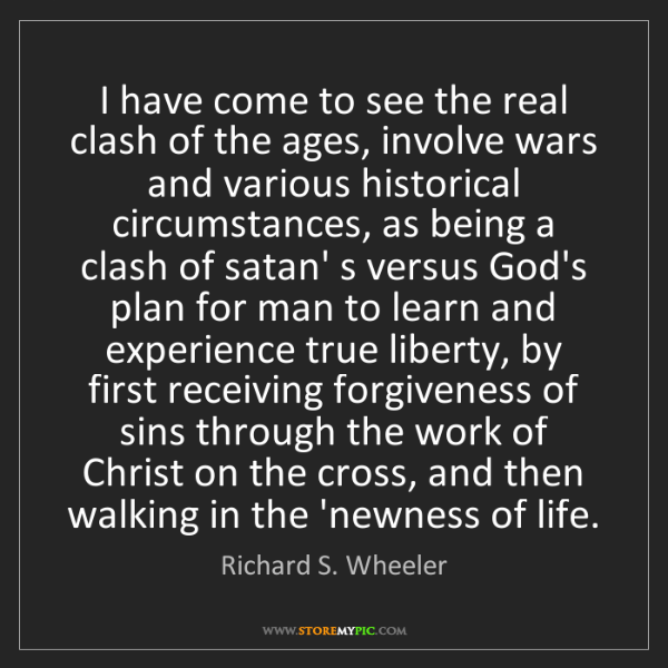 Richard S. Wheeler: I have come to see the real clash of the ages, involve...