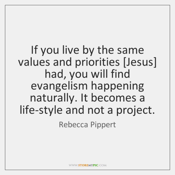 If you live by the same values and priorities [Jesus] had, you ...