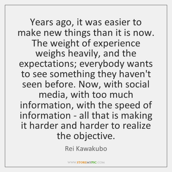 Years ago, it was easier to make new things than it is ...