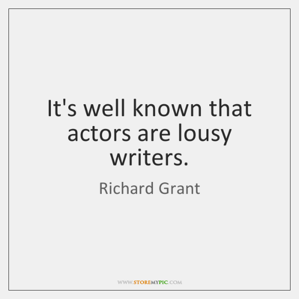 It's well known that actors are lousy writers.