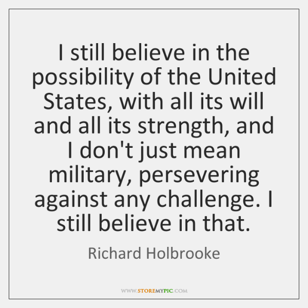 I still believe in the possibility of the United States, with all ...