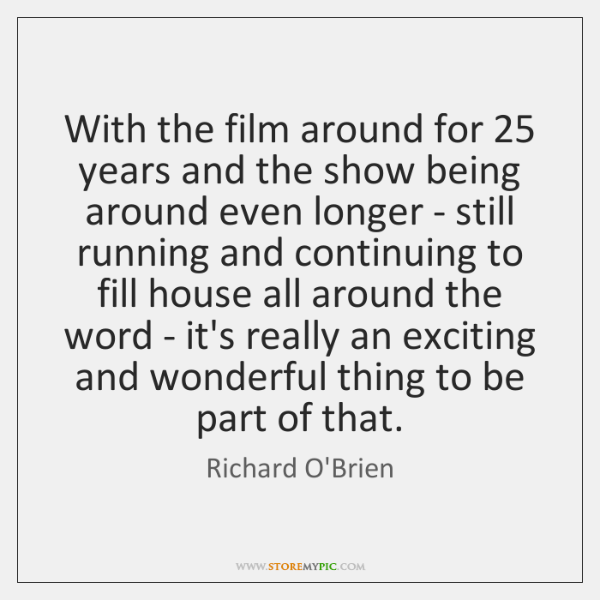 With the film around for 25 years and the show being around even ...