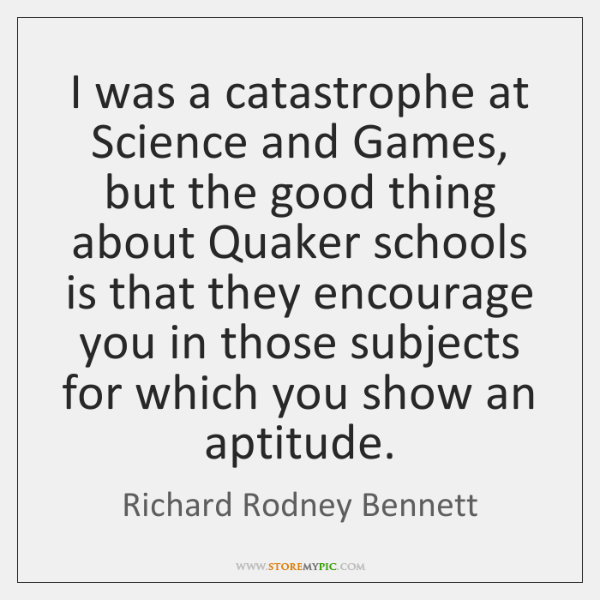 I was a catastrophe at Science and Games, but the good thing ...