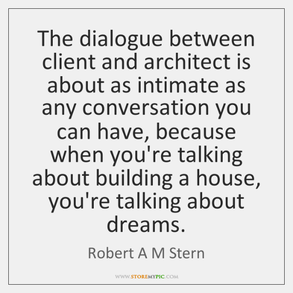 The dialogue between client and architect is about as intimate as any ...
