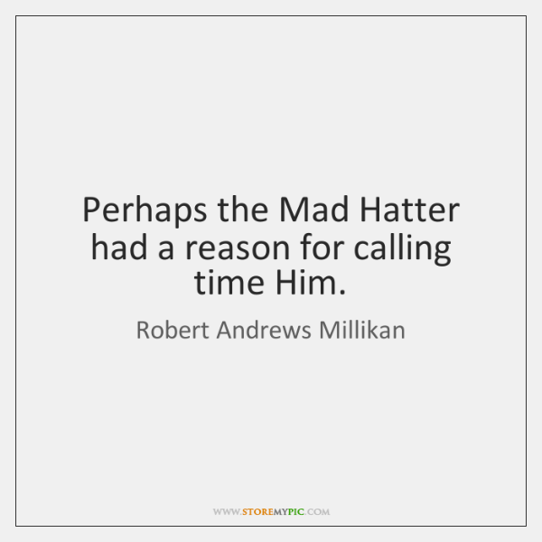 Perhaps the Mad Hatter had a reason for calling time Him.