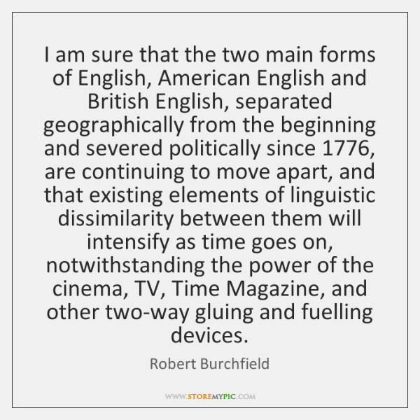 I am sure that the two main forms of English, American English ...