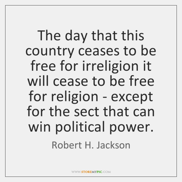 The day that this country ceases to be free for irreligion it ...