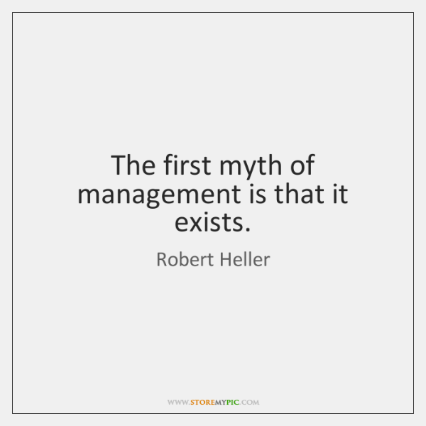 The first myth of management is that it exists.