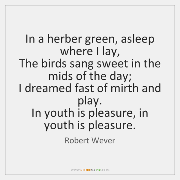 In a herber green, asleep where I lay,   The birds sang sweet ...