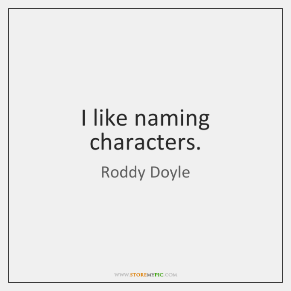 I like naming characters.