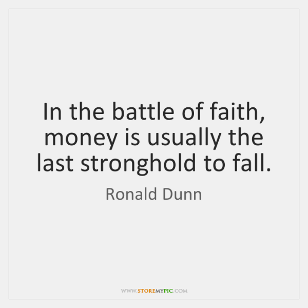 In the battle of faith, money is usually the last stronghold to ...