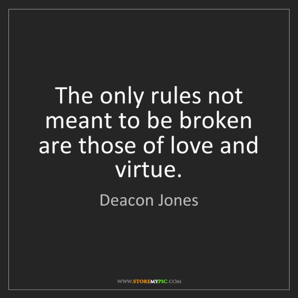 Deacon Jones: The only rules not meant to be broken are those of love...