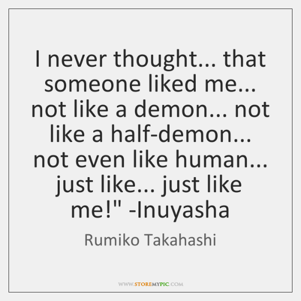 'I never thought... that someone liked me... not like a demon... not ...