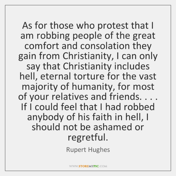 As for those who protest that I am robbing people of the ...
