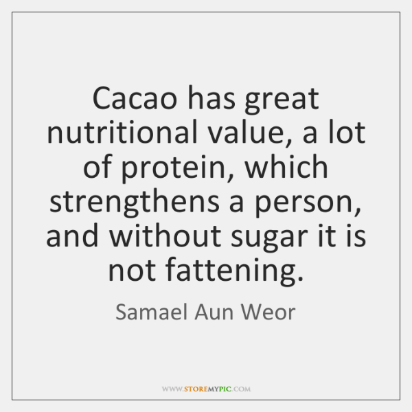 Cacao has great nutritional value, a lot of protein, which strengthens a ...