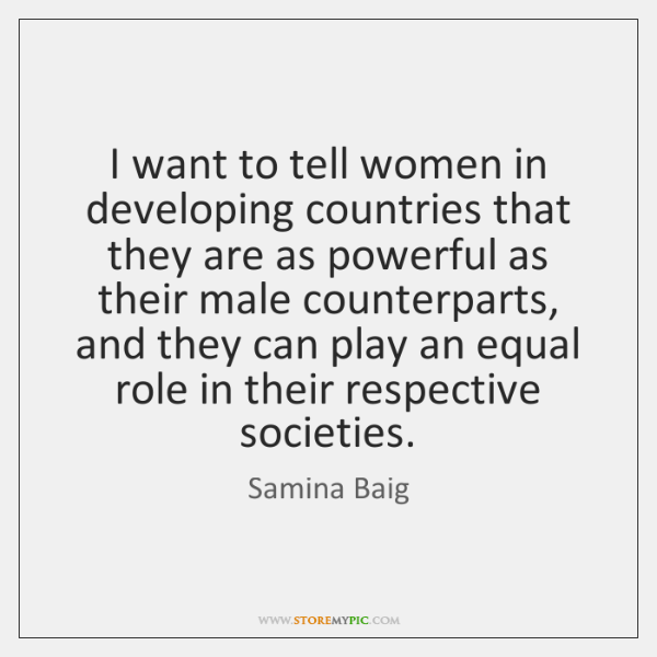 I want to tell women in developing countries that they are as ...