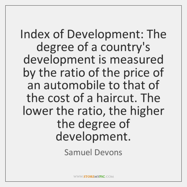 Index of Development: The degree of a country's development is measured by ...