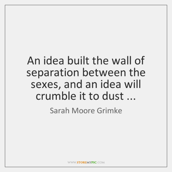 An idea built the wall of separation between the sexes, and an ...