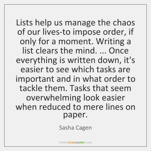 Lists help us manage the chaos of our lives-to impose order, if ...