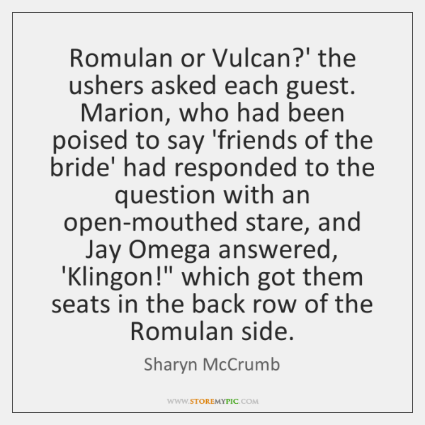 Romulan or Vulcan?' the ushers asked each guest. Marion, who had ...