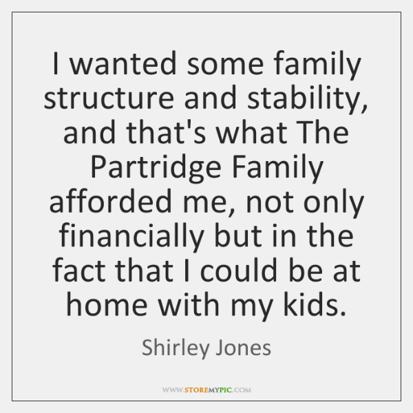 I wanted some family structure and stability, and that's what The Partridge ...